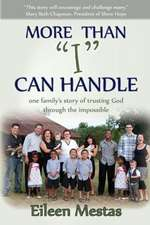 "More Than ""I"" Can Handle:  One Family's Story of Trusting God Through the Impossible"