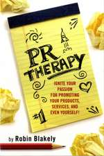 PR Therapy: Ignite Your Passion for Promoting Your Products, Services, & Even Yourself!