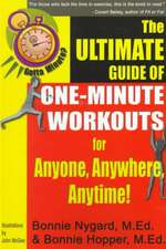 Gotta Minute? The Ultimate Guide of One-Minute Workouts: for Anyone, Anywhere, Anytime!