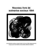 Nouveau Livre de Scenarios Sociaux 1994:  Les Scenarios Sociaux Compris Dans Ce Livre Ont Ete Soigneusement Concus Pour les Enfants Et les Adultes Atte
