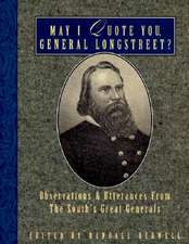 May I Quote You, General Longstreet?:  Observations and Utterances of the South's Great Generals
