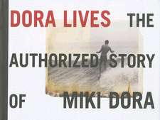 Dora Lives:  The Authorized Story of Miki Dora