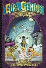 Girl Genius: The Second Journey of Agatha Heterodyne Volume 4: Kings and Wizards
