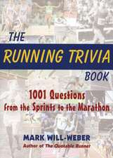 The Running Trivia Book: 1001 Questions from the Sprints to the Marathon