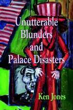Unutterable Blunders and Palace Disasters