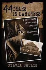 44 Years in Darkness: A True Story of Madness, Tragedy and Shattered Love