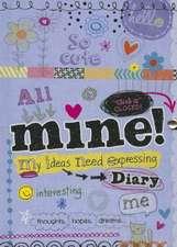 Mine! Diary:  My Ideas Need Expressing
