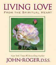 Living Love: From the Spiritual Heart