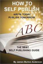 How to Self Publish:  Write Today Publish Tomorrow