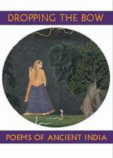Dropping the Bow: Poems of Ancient India