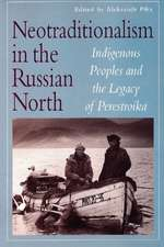 Neotraditionalism in the Russian North: Indigenous Peoples and the Legacy of Perestroika