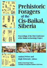 Prehistoric Foragers of the Cis-Baikal, Siberia: Proceedings of the First Conference of the Baikal Archaeological Project