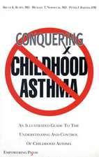 Conquering Childhood Asthma: An Illustrated Guide to Understanding the Treatment and Control of Childhood Asthma