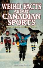 Weird Facts about Canadian Sports: Strange, Wacky & Hilarious Stories