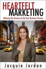 Heartfelt Marketing:  Allowing the Universe to Be Your Business Partner