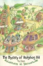 The Mystery of Hedgehog Hill: Adventures in Shroomville