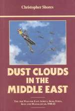 Dust Clouds in the Middle East (Reprinted):  Air War for East Africa, Iraq, Syria, Iran and Madagascar, 1940-42