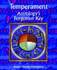 Temperament - Astrology's Forgotten Key:  An Astrological Guide to Dealing with Loss