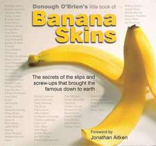 Banana Skins:  The Secrets of the Slip-Ups and Screw-Ups That Brought the Famous Down to Earth
