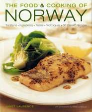 The Food & Cooking of Norway:  Traditions, Ingredients, Tastes and Techniques in Over 60 Classic Recipes