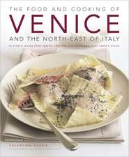 The Food and Cooking of Venice and the North-East of Italy:  65 Classic Dishes from Veneto, Trentino-Alto Adige and Friuli-Venezia Giulia