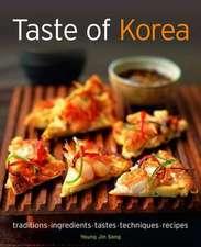 Taste of Korea:  Traditions, Ingredients, Tastes, Techniques, Recipes