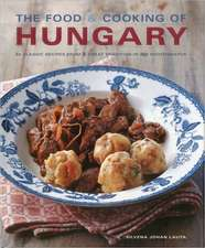 The Food & Cooking of Hungary:  65 Classic Recipes from a Great Tradition