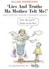Morrison, A: Lies and Truths Ma Mother Telt Me!