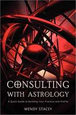 Consulting with Astrology:  A Quick Guide to Building Your Practice and Profile