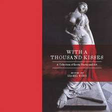 With A Thousand Kisses: Erotic Poetry and Art