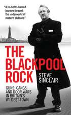 The Blackpool Rock: Gangsters, Guns and Door Wars in Britain's Wildest Town