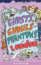 Elborough, T: Ghosts, Ghouls and Phantoms of London