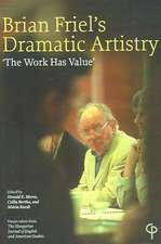Brian Friel's Dramitic Artistry:  The Work Has Value