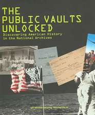 The Public Vaults Unlocked: Discovering American History in the National Archives, Washington, D.C.