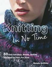 Knitting In No Time: 50 easy-knit bags, shawls, jackets and more for fast, fun style