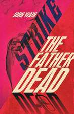 Strike the Father Dead:  Misadventures in Rock and Roll