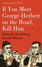 If You Meet George Herbert on the Road... Kill Him!:  Radically Rethinking Priestly Ministry