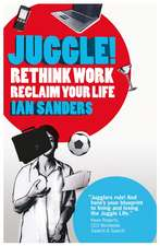 Juggle!: Rethink work, reclaim your life