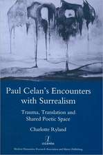 Paul Celan's Encounters with Surrealism:  Trauma, Translation and Shared Poetic Space