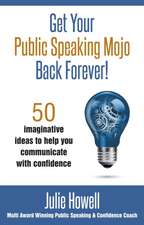 Howell, J: Get Your Public Speaking Mojo Back Forever!