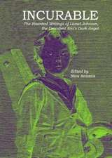 Incurable – The Haunted Writings of Lionel Johnson, the Decadent Era`s Dark Angel