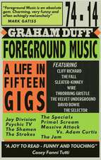 Foreground Music – A Life in Fifteen Gigs