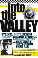 Into the Valley: A Gritty, Colourful and Humorous True Story of a Career on the Thin Blue Line