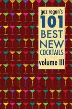 Gaz Regan's 101 Best New Cocktails Volume III