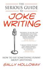 Serious Guide to Joke Writing:  How to Say Something Funny about Anything