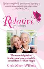 Relative Matters - The Essential Guide to Finding Your Way Around the Care System for Older People:  Getting Things Done with Other People