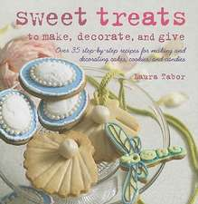 Sweet Treats to Make, Decorate, and Give:  Over 35 Step-By-Step Recipes for Making and Decorating Cakes, Cookies, and Candies