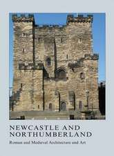 Newcastle and Northumberland:  Roman and Medieval Architecture and Art