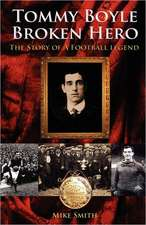Tommy Boyle - Broken Hero - The Story of a Football Legend