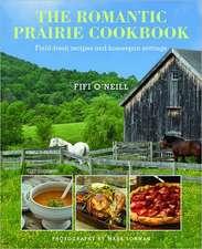 Romantic Prairie Cookbook:  Field-Fresh Recipes and Homespun Settings